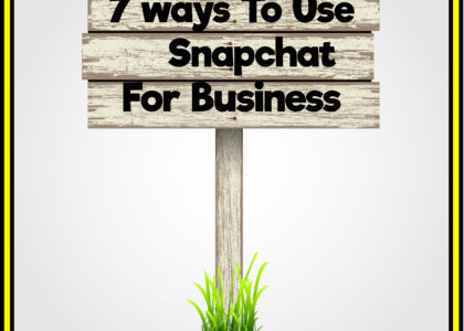 7 ways to use snapchat for business